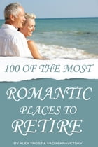 100 of the Most Romantic Places to Retire by alex trostanetskiy