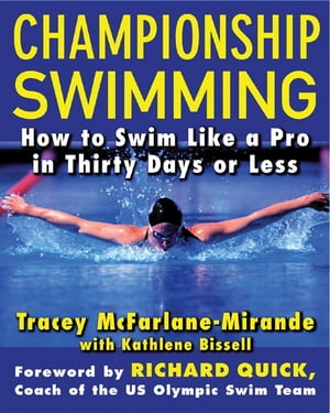 Championship Swimming How to Improve Your Technique and Swim Faster in 30 Days or Less
