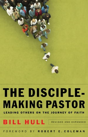 Disciple-Making Pastor,  The Leading Others on the Journey of Faith
