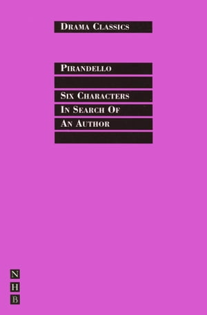 Six Characters in Search of an Author: Full Text and Introduction (NHB Drama Classics)