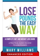 Lose Pounds the Easy Way: A Complete Diet and Weight Loss Guide (With Audio): A Practical Guide on How to Lose Pounds by Mary Williams