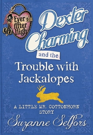Dexter Charming and the Trouble with Jackalopes (A Little Mr. Cottonhorn Story)