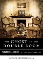 Ghost in the Double Room: Paranormal Parlor, A Weiser Books Collection by Sala, George Augustus
