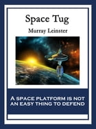 Space Tug: With linked Table of Contents by Murray Leinster