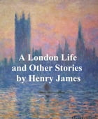 A London Life, The Patagonia, The Liar, Mrs. Temperly by Henry James