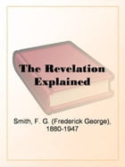 The Revelation Explained by F. Smith