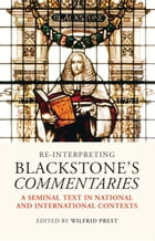Re-Interpreting Blackstone's Commentaries,: A Seminal Text in National and International Contexts