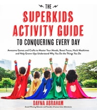 The Superkids Activity Guide to Conquering Every Day: Awesome Games and Crafts to Master Your Moods…