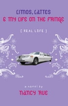 Limos, Lattes and My Life on the Fringe by Nancy N. Rue