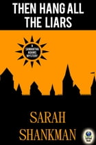 Then Hang All the Liars by Sarah Shankman