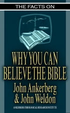 The Facts on Why You Can Believe the Bible by Ankerberg, John, Weldon, John