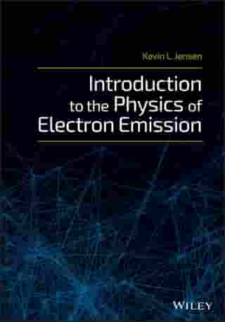 Introduction to the Physics of Electron Emission by Kevin L. Jensen