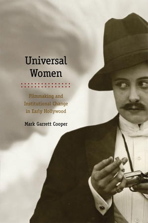 Universal Women Filmmaking and Institutional Change in Early Hollywood