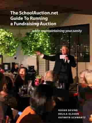 The SchoolAuction.net Guide to Running a Fundraising Auction: ...while maintaining your sanity