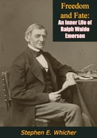 Freedom and Fate: An Inner Life of Ralph Waldo Emerson by Stephen E. Whicher