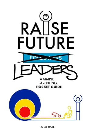 Raise Future Leaders: A Simple Parenting Pocket Guide