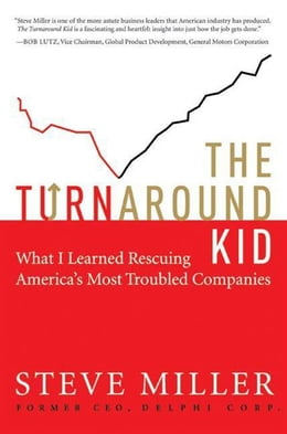 Book The Turnaround Kid: What I Learned Rescuing America's Most Troubled Companies by Steve Miller