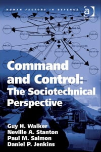 Command and Control: The Sociotechnical Perspective
