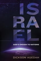 Israel: God's Ensign to Nations by Dickson Agedah
