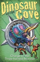 Dinosaur Cove Cretaceous 2: Charge of the Three Horned Monster by Rex Stone