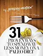 31 Proven Ways To Spend Way Less Money On A Paleo Diet by Jeremy Hendon