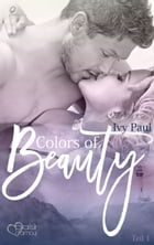 Colors of Beauty - Teil 1 by Ivy Paul