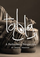 Tabla: A Performer's Perspective by Aneesh Pradhan