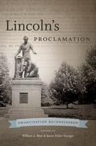 Lincoln's Proclamation: Emancipation Reconsidered by William A. Blair