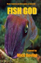 Fish God: Magic Happens, but Then Again, so Does Shit by Mick Devine