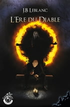 L'ère du Diable by J.B. Leblanc