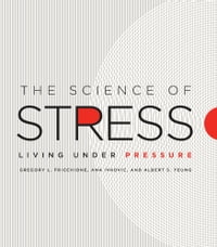 The Science of Stress: Living Under Pressure