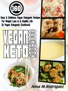 Vegan Keto Cookbook: 160 Easy & Delicious Vegan Ketogenic Recipes For Weight Loss & A Healthy Life…