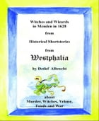 Witches and Wizards in Menden in 1628: Historical Shortstories from Westphalia by Detlef Albrecht