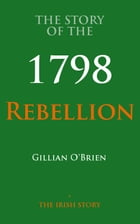 The Story Of The 1798 Rebellion by Gillian O'Brien