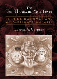 The Ten-Thousand Year Fever: Rethinking Human and Wild-Primate Malarias