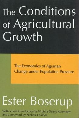 Book The Conditions of Agricultural Growth: The Economics of Agrarin Change under Population Pressure by Boserup, Ester