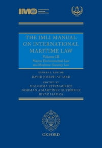 The IMLI Manual on International Maritime Law: Volume III: Marine Environmental Law and Maritime…