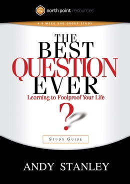 Book The Best Question Ever Study Guide: A Revolutionary Way to Make Decisions by Andy Stanley