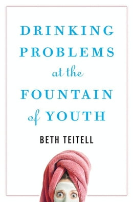 Book Drinking Problems at the Fountain of Youth by Beth Teitell