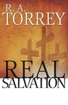 Real Salvation by R.A. Torrey