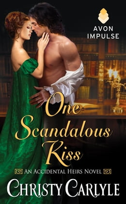 Book One Scandalous Kiss: An Accidental Heirs Novel by Christy Carlyle