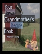 Your Iowa Grandmother's Recipe Book by Rachael Gatling