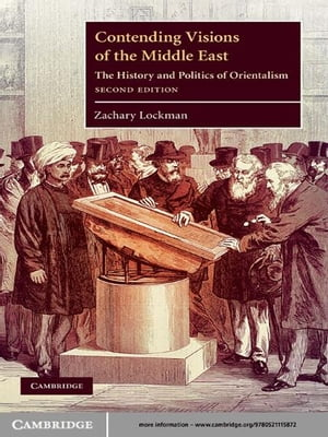 Contending Visions of the Middle East The History and Politics of Orientalism