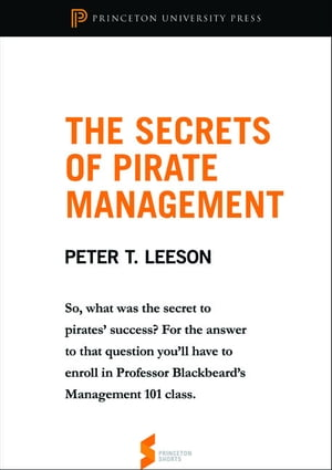 "The Secrets of Pirate Management From ""The Invisible Hook: The Hidden Economics of Pirates"""
