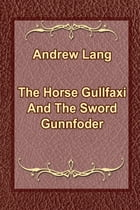 The Horse Gullfaxi And The Sword Gunnfoder by Andrew Lang
