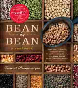 Bean By Bean: A Cookbook: More than 175 Recipes for Fresh Beans, Dried Beans, Cool Beans, Hot Beans, Savory Beans, Even Sweet Beans! by Crescent Dragonwagon