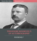 Theodore Roosevelt: An Autobiography by Theodore Roosevelt by Theodore Roosevelt
