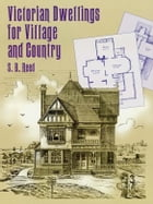 Victorian Dwellings for Village and Country (1885) by S. B. Reed