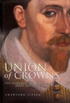 Union of Crowns: The Forging of Europe's Most Independent State by Crawford Little