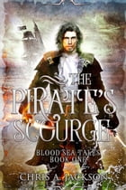 The Pirate's Scourge: Blood Sea Tales, #1 by Chris A. Jackson